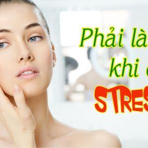"4 dấu hiệu chứng tỏ da đang bị... ""stress"""