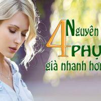 """4 nguyên nhân khiến phụ nữ dễ """"già nhanh"""" hơn nam giới"""